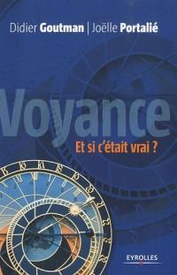 Voyance, et si c'était vrai ? : Pour une approche raisonnée de la voyance...