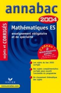 Annabac 2004 : Mathématiques, ES - Enseignement obligatoire et de spécialité (+ corrigés)