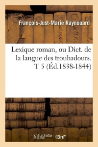 Lexique Roman  T 5  ed 1838 1844