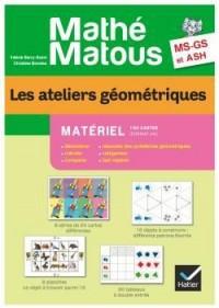 Mathe-Matous Ms/Gs, les Ateliers Geometriques Materiel