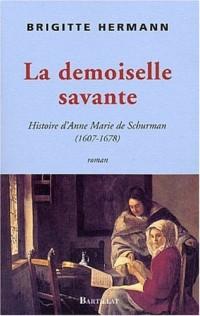 Une demoiselle savante : Histoire d'Anne-Marie de Schurman