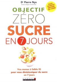 Objectif zéro sucre en 7 jours : Vos menus à faible IG pour vous désintoxiquer du sucre en 7 jours