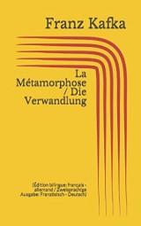 La Métamorphose / Die Verwandlung (Édition bilingue: français - allemand / Zweisprachige Ausgabe: Französisch - Deutsch)