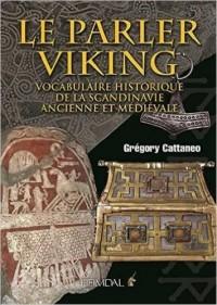 Le Parler Viking: Vocabulaire historique de la Scandinavie Ancienne et Médiévale