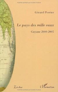 Le pays des mille eaux : Guyane 2000-2005