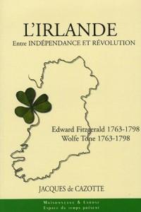 L'Irlande entre Indépendance et Révolution : Wolf Tone 1763-1798 Edward Fitzgerald 1763-1798