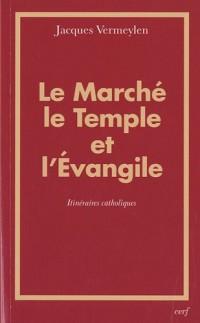 Le Marché, le Temple et l'Evangile : Itinéraires catholiques