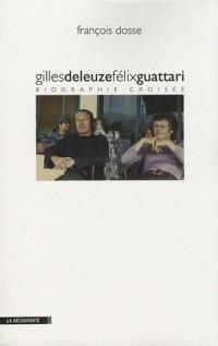 Gilles Deleuze et Félix Guattari : Biographie croisée