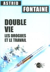 Double vie : Les drogues et le travail