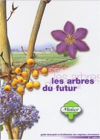 Les arbres du futur : Guide descriptif et d'utilisation des végétaux d'ornement