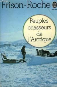 Peuples chasseurs de l'Arctique (Le Livre de poche ; 3888) (French Edition)