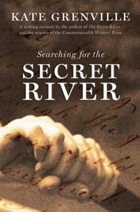 [Searching for the Secret River: The Story Behind the Bestselling Novel] (By: Kate Grenville) [published: July, 2007]