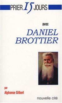 Prier 15 jours avec Daniel Brottier