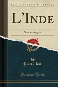 L'Inde: Sans Les Anglais (Classic Reprint)