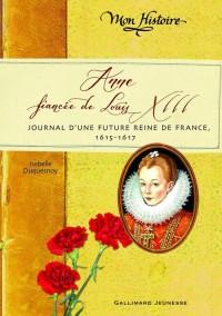 Anne, fiancée de Louis XIII : Journal d'une future reine de France, 1614-1615