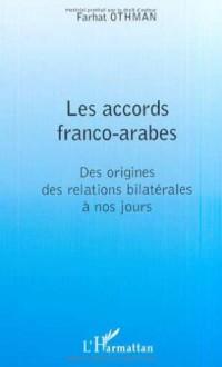 Accords Franco-Arabes (les)des Origines des Relations