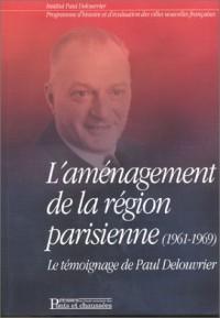 L'Aménagement de la région parisienne : Le Témoignage de Paul Delouvrier (1961-1969)