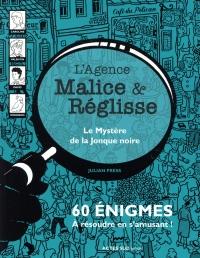 L'agence Malice & Réglisse : Le mystère de la jonque noire : 60 énigmes à résoudre en s'amusant
