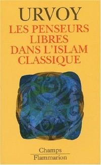 Les penseurs libres dans l'Islam classique. L'interrogation sur la religion chez les penseurs arabes indépendants