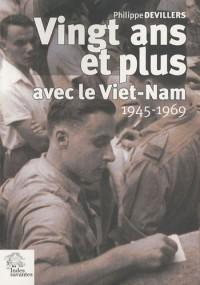 Vingt ans, et plus, avec le Viet-Nam : Souvenirs et écrits 1945-1969