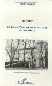 Quebec le Roman d'une Aventure Militaire au Xviie Siec