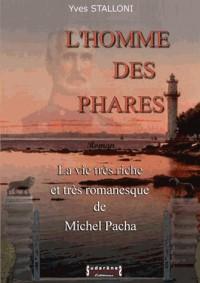 L'Homme des Phares - la Vie Tres Riche et Tres Romanesque de Michel Pacha