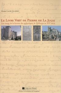 Le Livre vert de Pierre de La Jugie : Une image de la fortune des archevêques de Narbonne au XIVe siècle