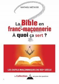 Bible en Franc-Maçonnerie a Quoi Ca Sert ? (la)