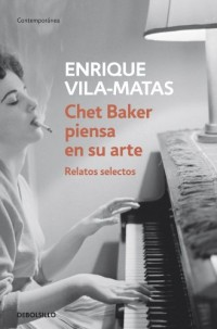 Chet Baker piensa en su arte / Chet Baker Thinks About his Art: Relatos selectos / Selected Stories