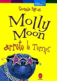 Molly Moon, Tome 2 : Molly Moon arrête le Temps