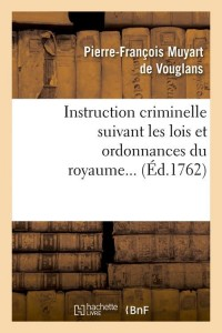 Instruction Criminelle Suivant Lois  ed 1762