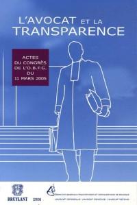 L'avocat et la transparence : Actes du congrès du 11 mars 2005 organisé par l'Ordre des barreaux francophones et germanophone et l'Ordre français du ... Bruxelles à l'Université Libre de Bruxelles