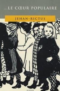 ... Le coeur populaire : Poèmes, doléances, ballades, plaintes, complaintes, récits, chants de misère et d'amour en langue populaire (1900-1913)