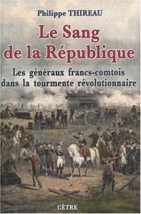 Le Sang de la République : les généraux francs-comtois dans la tourmente révolutionnaire