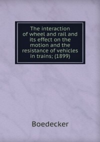 The interaction of wheel and rail and its effect on the motion and the resistance of vehicles in trains; (1899)