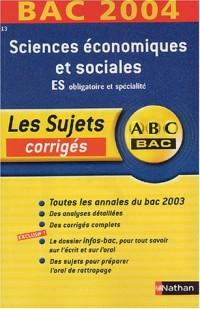 ABC Bac - Les Sujets corrigés : Bac 2004 : Sciences économiques et sociales, ES