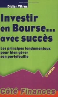 Investir en Bourse... avec succès : Les principes fondamentaux pour bien gérer son portefeuille