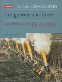 Les Guerres maritimes : La Marine à vapeur 1855-1905