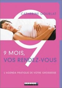 9 mois, vos rendez-vous : L'Agenda pratique de votre grossesse