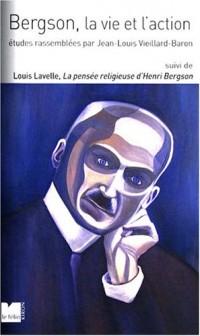 Bergson, la vie et l'action : Suivi de La pensée religieuse d'Henri Bergson