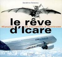 Le rêve d'Icare : histoire de l'aviation à Toulouse