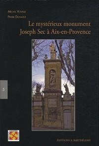 Le mystérieux monument Joseph Sec à Aix-en-Provence