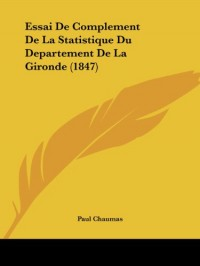 Essai de Complement de La Statistique Du Departement de La Gironde (1847)