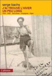 J'ai trouvé l'hiver un peu long - 1936-1962 Barcelone - Perpignan - Alger
