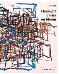 I thought j irais en bloom