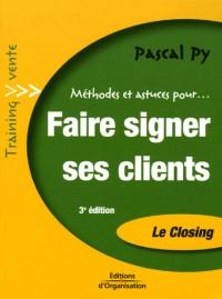 Faire signer ses clients : Le Closing, Transformez vos entretiens de vente en bons de commandes