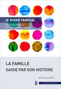 Le Divan Familial N37 la Famille Saisie par Son Histoire