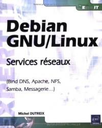 Debian GNU/Linux - Services réseaux (Bind DNS, Apache, NFS, Samba, Messagerie...)