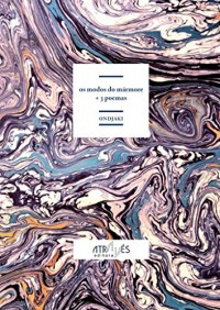 Os modos do mármore + 3 poemas