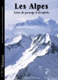 Les Alpes, Lieux de Passage et d'Exploits